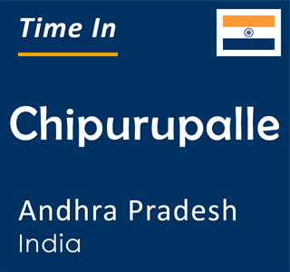 Current time in Chipurupalle, Andhra Pradesh, India