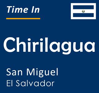 Current time in Chirilagua, San Miguel, El Salvador