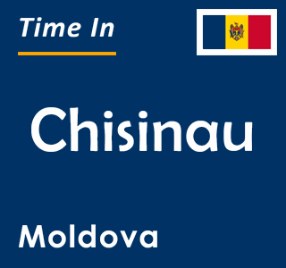 Current time in Chisinau, Moldova