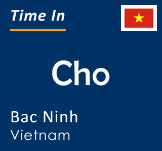 Current time in Cho, Bac Ninh, Vietnam