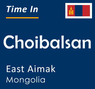 Current time in Choibalsan, East Aimak, Mongolia