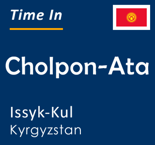 Current time in Cholpon-Ata, Issyk-Kul, Kyrgyzstan