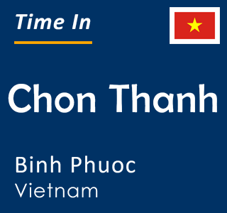 Current time in Chon Thanh, Binh Phuoc, Vietnam