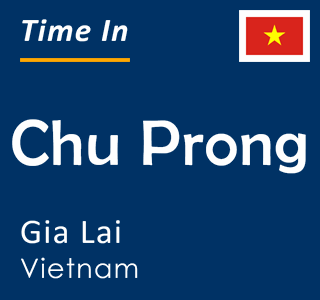 Current time in Chu Prong, Gia Lai, Vietnam