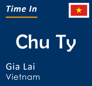 Current time in Chu Ty, Gia Lai, Vietnam