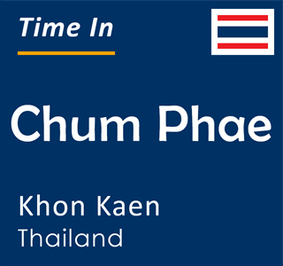 Current time in Chum Phae, Khon Kaen, Thailand