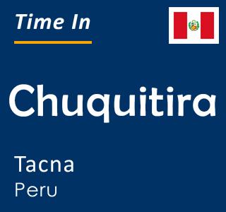 Current time in Chuquitira, Tacna, Peru