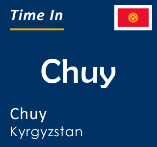 Current time in Chuy, Chuy, Kyrgyzstan