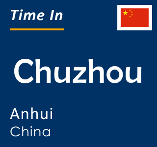 Current time in Chuzhou, Anhui, China