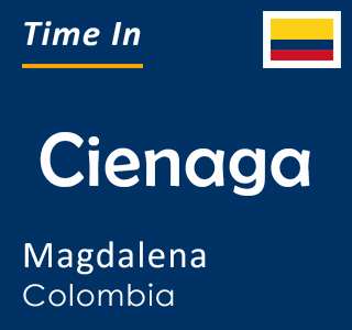 Current time in Cienaga, Magdalena, Colombia