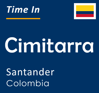 Current time in Cimitarra, Santander, Colombia