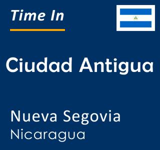 Current time in Ciudad Antigua, Nueva Segovia, Nicaragua