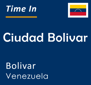 Current time in Ciudad Bolivar, Bolivar, Venezuela