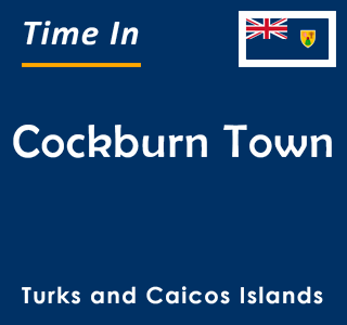 Current time in Cockburn Town, Turks and Caicos Islands