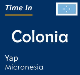 Current time in Colonia, Yap, Micronesia
