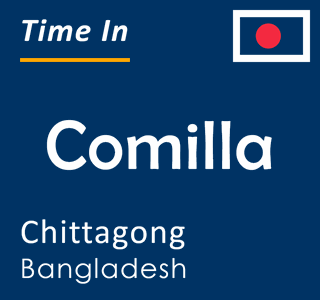 Current time in Comilla, Chittagong, Bangladesh