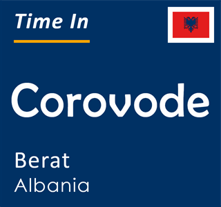 Current time in Corovode, Berat, Albania