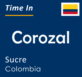 Current time in Corozal, Sucre, Colombia