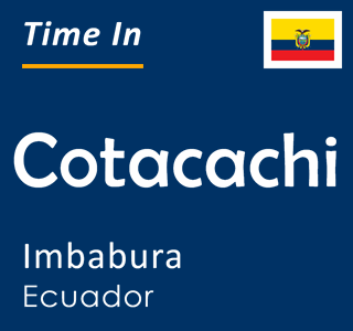 Current time in Cotacachi, Imbabura, Ecuador