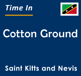 Current time in Cotton Ground, Saint Kitts and Nevis
