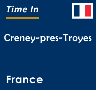 Current time in Creney-pres-Troyes, France