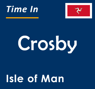 Current time in Crosby, Isle of Man