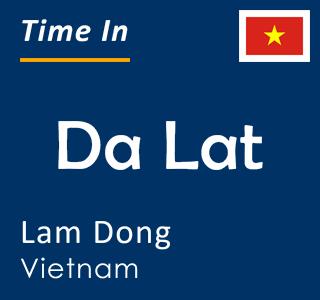 Current time in Da Lat, Lam Dong, Vietnam