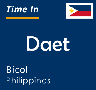 Current time in Daet, Bicol, Philippines