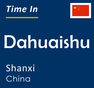 Current time in Dahuaishu, Shanxi, China