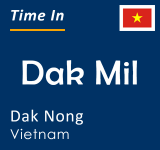 Current time in Dak Mil, Dak Nong, Vietnam