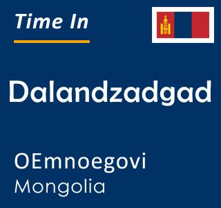 Current time in Dalandzadgad, OEmnoegovi, Mongolia