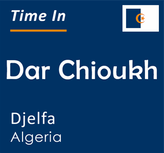 Current time in Dar Chioukh, Djelfa, Algeria