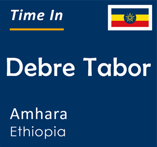 Current time in Debre Tabor, Amhara, Ethiopia