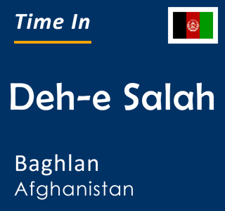 Current time in Deh-e Salah, Baghlan, Afghanistan