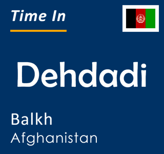 Current time in Dehdadi, Balkh, Afghanistan
