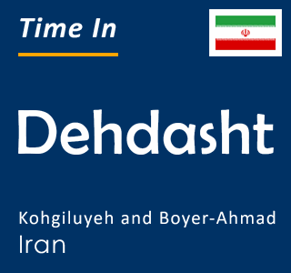 Current time in Dehdasht, Kohgiluyeh and Boyer-Ahmad, Iran
