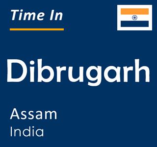 Current time in Dibrugarh, Assam, India