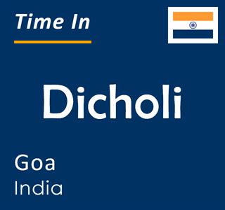 Current time in Dicholi, Goa, India