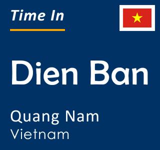 Current time in Dien Ban, Quang Nam, Vietnam