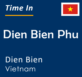 Current time in Dien Bien Phu, Dien Bien, Vietnam