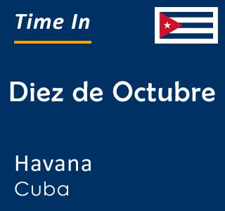 Current time in Diez de Octubre, Havana, Cuba
