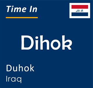 Current time in Dihok, Duhok, Iraq