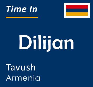 Current time in Dilijan, Tavush, Armenia