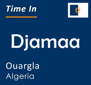 Current time in Djamaa, Ouargla, Algeria