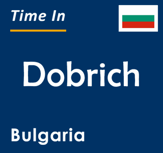 Current time in Dobrich, Bulgaria