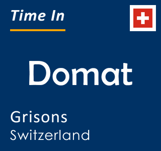 Current time in Domat, Grisons, Switzerland