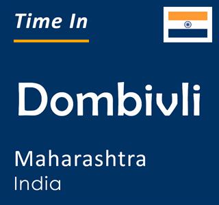 Current time in Dombivli, Maharashtra, India