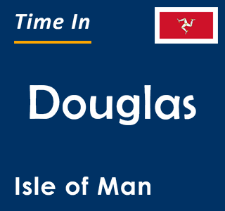 Current time in Douglas, Isle of Man