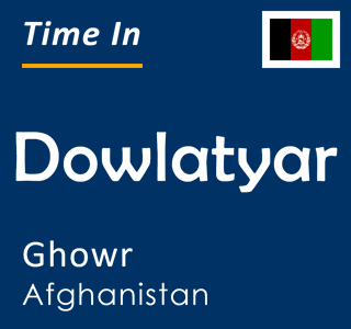 Current time in Dowlatyar, Ghowr, Afghanistan