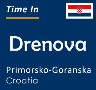 Current time in Drenova, Primorsko-Goranska, Croatia